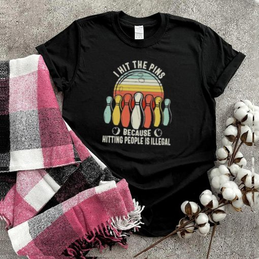 I Hit The Pins Because Hitting People Is Illegal Bowling Vintage Shirt