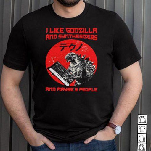 I Like Godzilla And Synthesizers And Maybe 3people Shirt