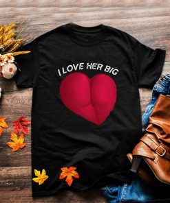 I Love Her Thicc Big Heart Shaped Ass Butt Lover T shirt