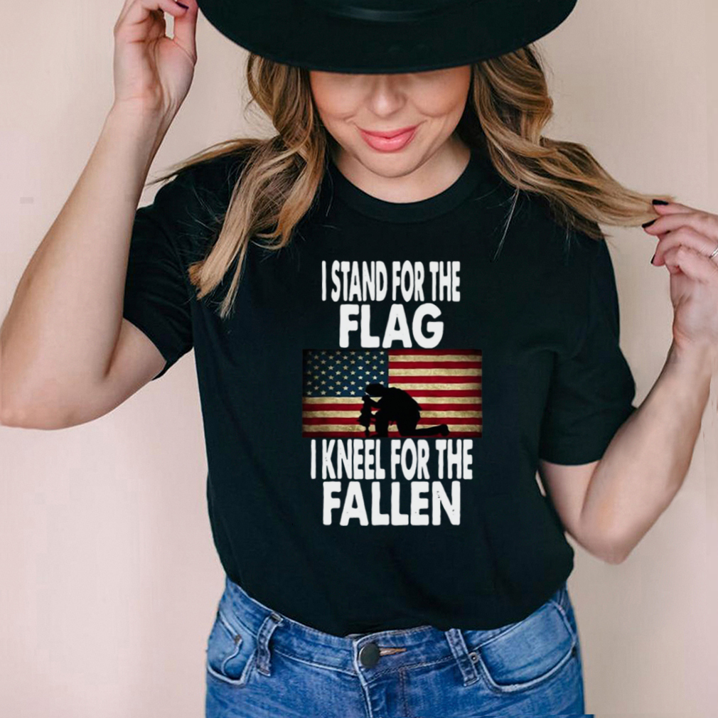 I Stand For The Flag I Kneel For The Fallen T shirt