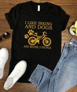 I like biking and dogs and maybe 3 people shirt