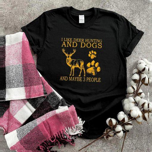I like deer hunting and maybe 3 people shirt