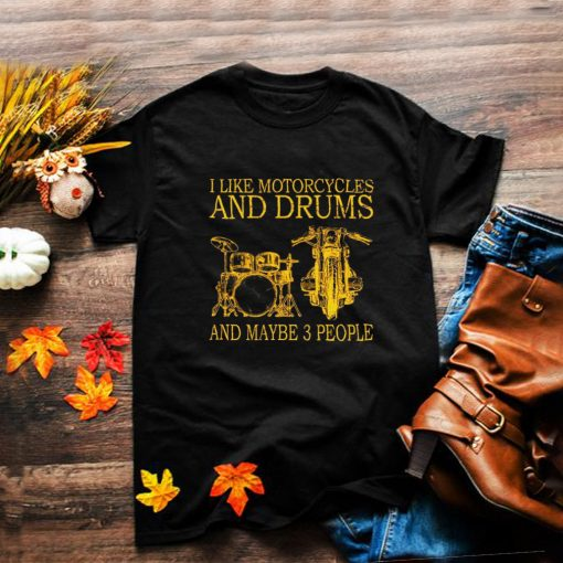 I like motorcycles and drums and maybe 3 people shirt