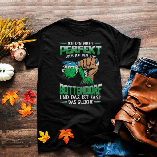 Ich Bin Nicht Perfekt Aber Ich Bin Aus Bottendorf Und Das Ist Fast Das Gleiche shirt
