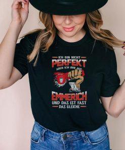 Ich Bin Nicht Perfekt Aber Ich Bin Aus Emmerich Und Das Ist Fast Das Gleiche shirt