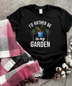 Id Rather Be In My Garden Outdoor And Gardening T shirt
