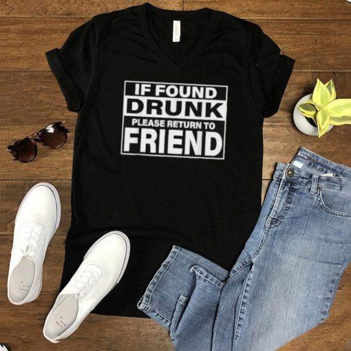 If Found Drunk Please Return To Friend T Shirt