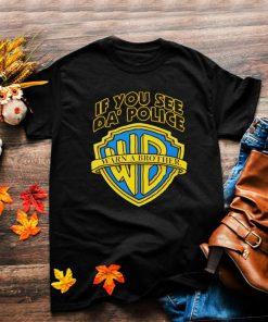 If you see da police warn a brother shirt