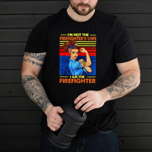Im Not The Firefighters Wife I Am The Firefighter Vintage T shirt