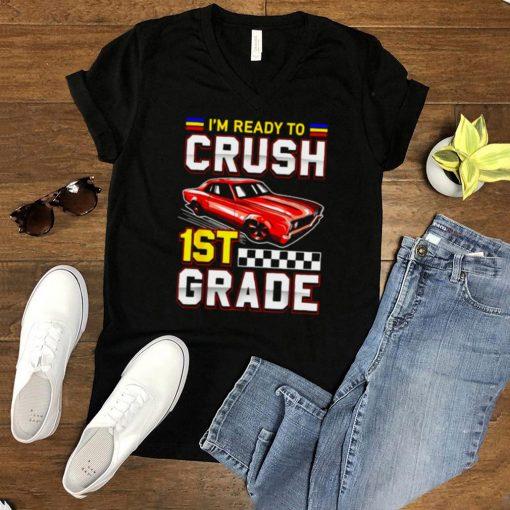 Im Ready To Crush 1st Grade Toddler Boy First Grade T Shirt
