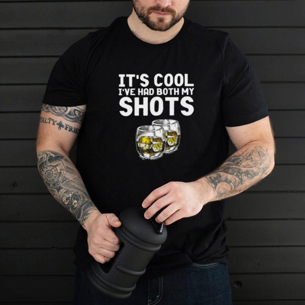 Its cool Ive had my shots 2021 t shirt