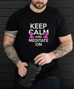 Keep Calm And Meditate On Yogas Shirt