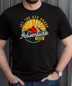 Let the 6th Grade Adventure Begin Sixth Grade Teacher T Shirt
