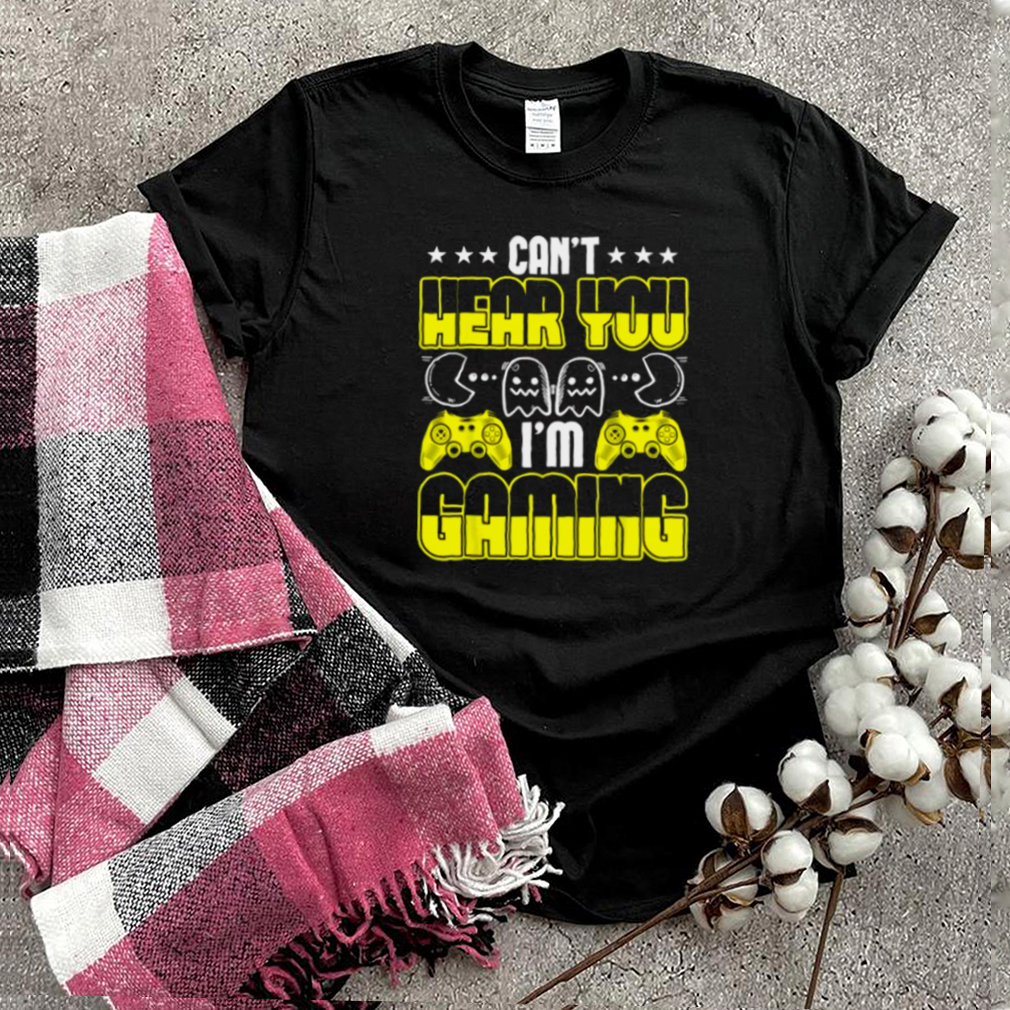 Nice cant Hear You Im Gaming T Shirt