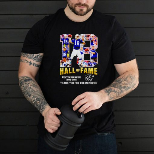 Peyton Manning 18 hall of fame 1998 2016 thank you for the memories shirt