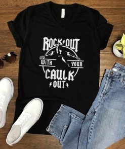 Rock Out with Your Caulk Out T Shirt
