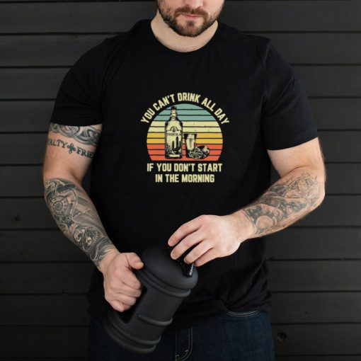 Tequila you cant drink all day if you dont start in the morning vintage shirt