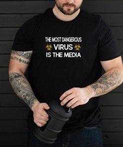 The Most Dangerous Virus Is The Media T shirt