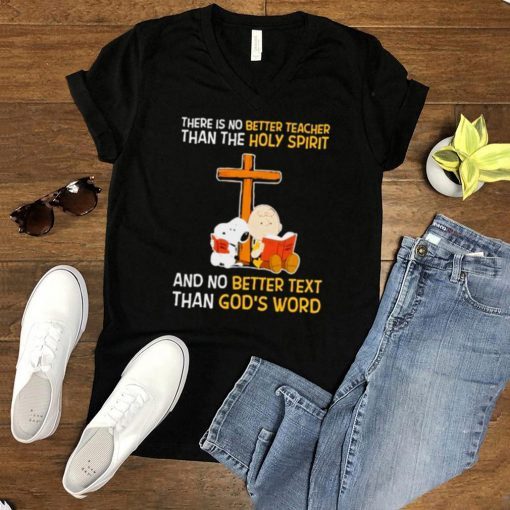 There Is No Better teacher Than The Holy Spirit And No Better Text Than Gods Word Snoopy Shirt