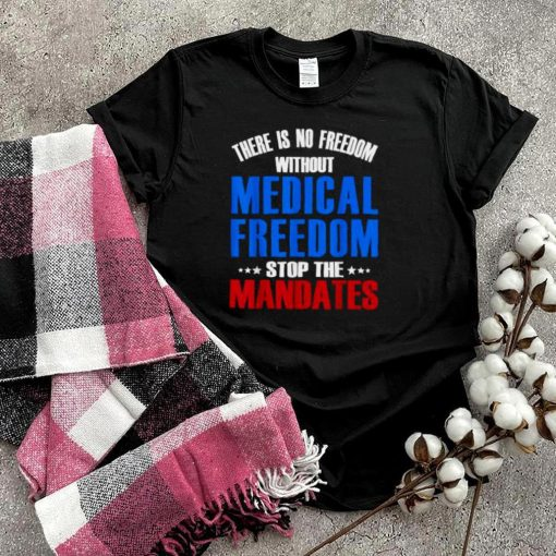 There Is No Freedom Medical Freedom Stop the Mandates Stars T Shirt