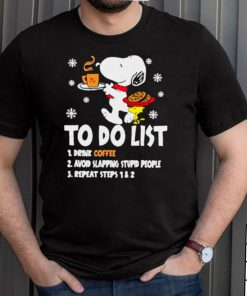 To Do List Drink Coffee Avoid Slapping Stupid People Repeat Steps 1 2 Snoopy Shirt