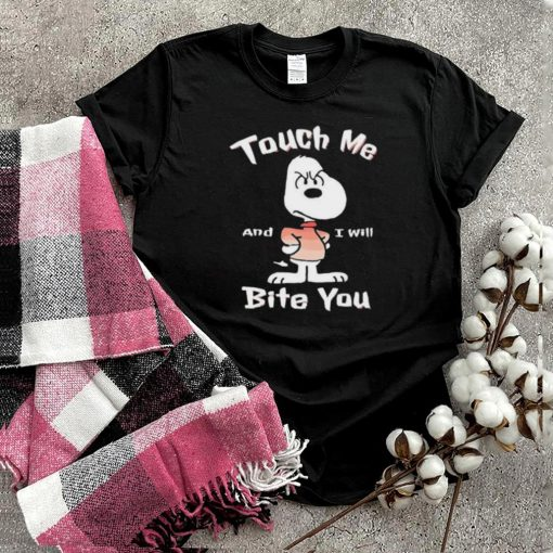 Touch Me Ill Bite You snoopy shirt