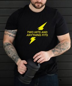 Two hits and anything fits shirt