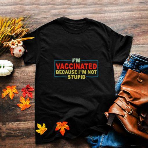 Vaccinated Because Im Not Stupid T Shirt