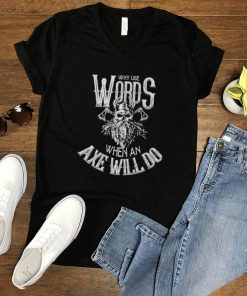 Viking why use words when an axe will do shirt