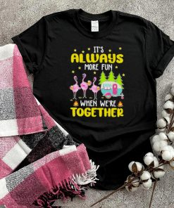 camping its always more fun when were fun when were together shirt