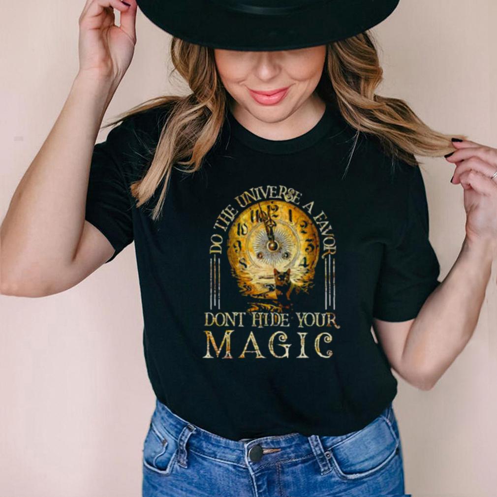 do the universe a favor dont hide your magic cat oclock shirt