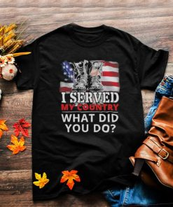 i Served My Country What Did You Do American Flag Shirt