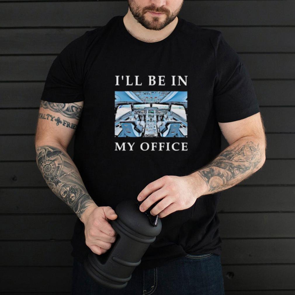 ill be my office pilot shirt