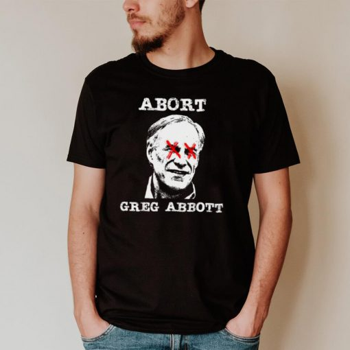 Abort Greg Abbott Boycott Texas Anti Texas My Body My Choice Shirt