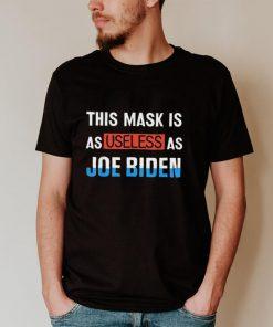 Anti Biden 2021 This Mask Is As Useless as Joe Biden Tee Shirt