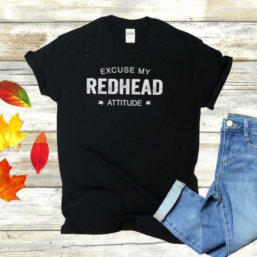 Best excuse my redhead attitude shirt