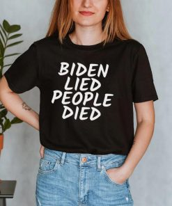 Biden Lied People Died Gift Shirt