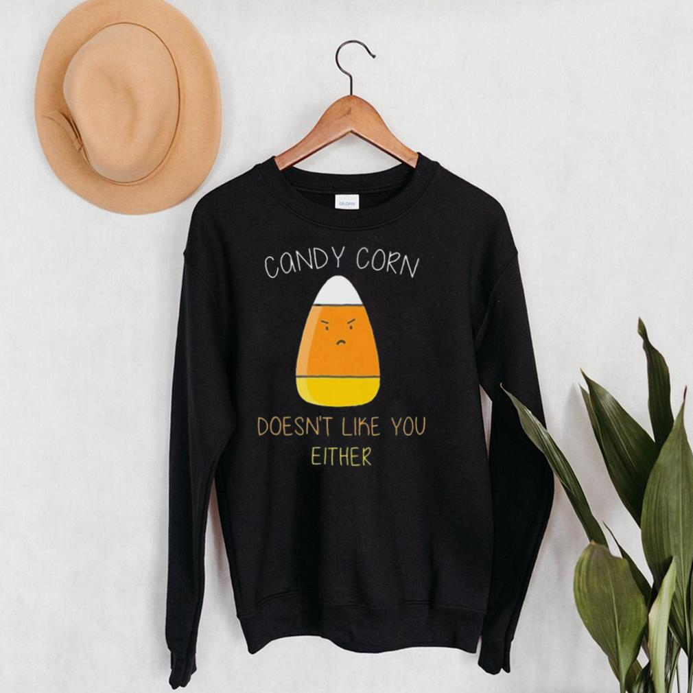 Candy corn doesnt like you either fun halloween costume shirt