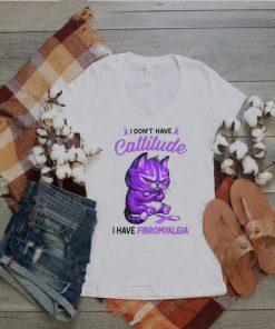 Cat I dont have cattitude I have fibromyalgia shirt