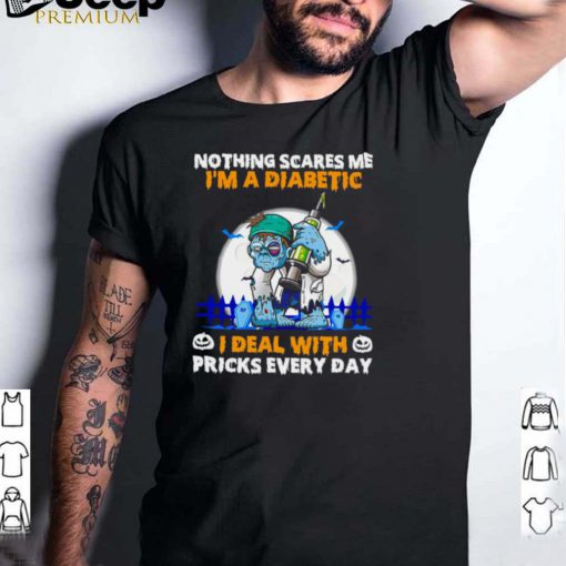 Diabetes Zombie Nothings Scares Me Im A Diabetic I Deal With Pricks Every Day T shirt