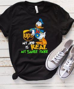 Donald Duck Ups my job is real my smile fake shirt