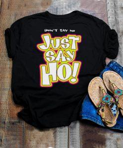 Dont say no just say ho shirt