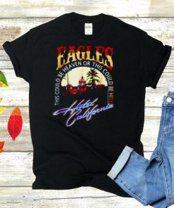 EAGLES The Could Be Heaven Of This Could Be Hell Hotels California Band Music T shirt