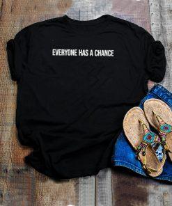 Everyone has a chance shirt