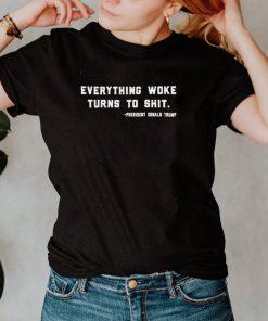 Everything Woke Turns To Shit President Donald Trump shirt