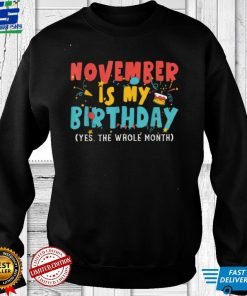Funny November Is My Birthday Month Yep The Whole Month T Shirt