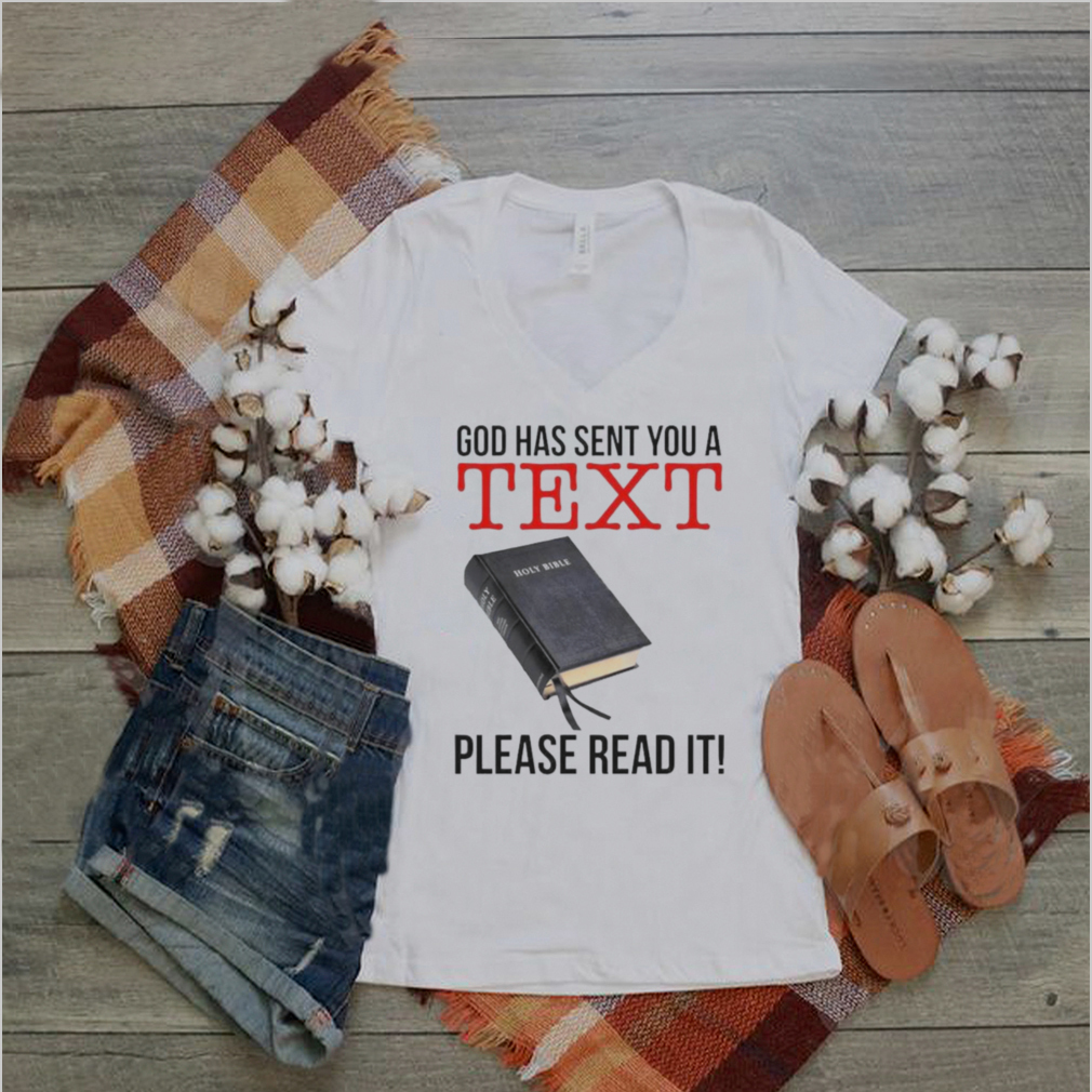 God has sent you a text please read it shirt
