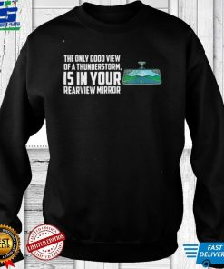 Good view of a thunderstorm is in rearview mirror quote T Shirt