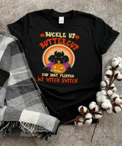 Halloween toothless buckle up buttercup you just flipped my witch switch shirt