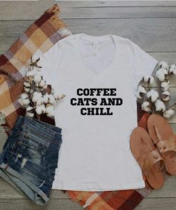 Humor Coffee Cats And Chill shirt